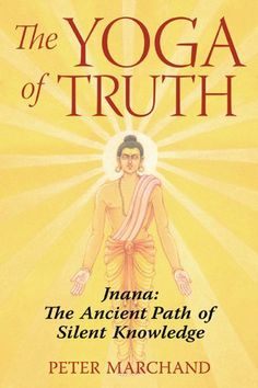Author Peter Marchand Publisher Destiny Books May 22 2007 164 Pages Jnana Yoga Shows The Seeker