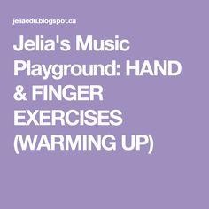 Jelia's Music Playground: HAND & FINGER EXERCISES (WARMING UP)