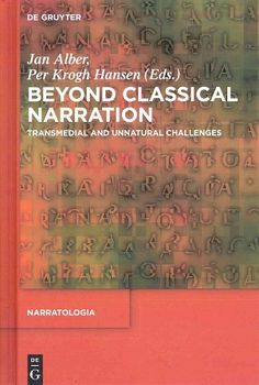 Beyond classical narration : transmedial and unnatural challenges / edited by Jan Alber, Per Krogh Hansen - Berlin ; Boston : De Gruyter, [2014]
