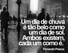 """Este verso escrito en portugués dice: """" Un día de lluvia es tan bonito como un día de sol.Ambos existen ,cada uno como es."""""""
