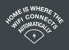 Home Is Where The WiFI Connects Automatically T-Shirt | SnorgTees