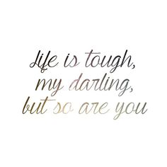Life is tough my darling, but so are you! #quote #motivation #entrepreneur…