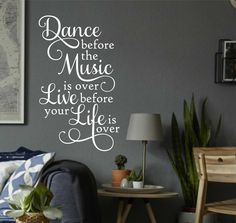 Self-adhesive Vinyl Wall Lettering Available in 3 sizes listed in SIZE drop down menu Dance before the Music is over, Live before your Life is over CHOOSE YOUR COLOR AND SIZE FROM DROP DOWN MENU *For