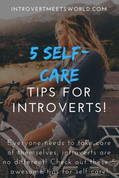 Self-Care isn't something to be taken lightly, especially for introverts! Here is a post with 5 self care tips for introverts. #Introvert #SelfCare #SelfLove