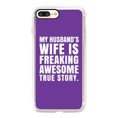 My Husband's Wife is Freaking Awesome (Purple) - iPhone 7 Case, iPhone... ($40) ❤ liked on Polyvore featuring accessories, tech accessories, iphone case, iphone cover case, iphone cases, apple iphone case, slim iphone case and purple iphone case