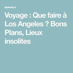 Voyage : Que faire à Los Angeles ? Bons Plans, Lieux insolites