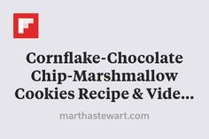 Cornflake-Chocolate Chip-Marshmallow Cookies Recipe & Video | Martha Stewart http://flip.it/YsSP7