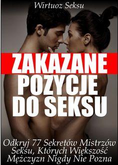 """77 Zakazanych Pozycji Do Seksu / Wirtuoz Seksu   Czy znasz nowe pozycje seksualne i triki łóżkowe, dzięki którym poczujesz się jak Mistrz Seksu?  Po przeczytaniu """"77 Zakazanych Pozycji Do Seksu"""" będziesz wiedział, jak sprawić, aby każdej nocy kobieta była podniecona, podekscytowana i napalona na Ciebie!  #ebook #ebooki #ksiazka #poradnik #książka #erotyka"""