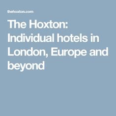 The Hoxton: Individual hotels in London, Europe and beyond