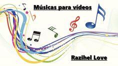 ♫Músicas para vídeos♫ - Razihel Love