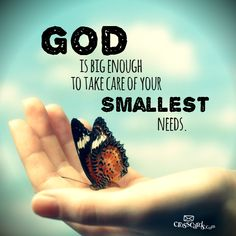 God is big enough to take care of our smallest need   https://www.facebook.com/photo.php?fbid=10151736691333930
