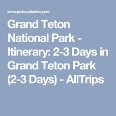 Grand Teton National Park - Itinerary: 2-3 Days in Grand Teton Park (2-3 Days) - AllTrips
