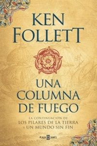 Una columna de fuego (Saga Los pilares de la Tierra 3). Ken Follett. Traducción de Anuvela. PLAZA & JANÉS.     Por Marisa Arias @marisalyama1