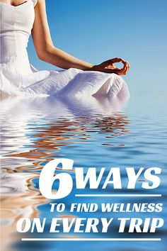 6 Ways to Find Health and Wellness on Every Trip http://www.mindfultravelbysara.com/en/2015/08/ways-to-find-health-and-wellness-on-every-trip.html