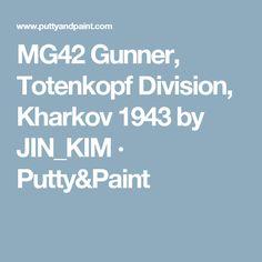 MG42 Gunner, Totenkopf Division, Kharkov 1943 by JIN_KIM · Putty&Paint