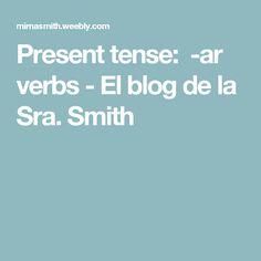 Present tense: -ar verbs - El blog de la Sra. Smith