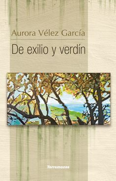DE EXILIO Y VERDÍN (Aurora Vélez) Torremozas, 2016. Poemario Aurora, Writing Workshop, Writing Letters, Northern Lights