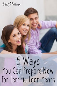 5 Ways You Can Prepare Now for Terrific Teen Years