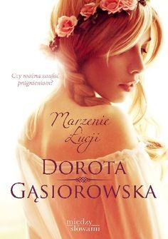 Gąsiorowska, Dorota.  Marzenie Łucji /  Kraków : Między Słowami - Znak, 2015. --  491 s.