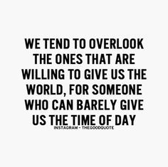we tend to overlook the ones   don't think there's anyone in my life waiting to give me the world ...