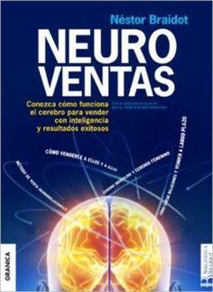 Neuroventas : conozca cómo funciona el cerebro para vender con inteligencia y resultados exitosos / Néstor Braidot, con la colaboración de Pablo A. Braidot Annecchini
