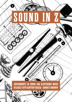 Sound In Z: Experiments In Sound And Electronic Music In Early 20th Century Russia  by Andrey Smirnov                 Published by Walther Koenig, 2013 (284 pages; paperback)                 The Wire webshop price: £22           Postage and...