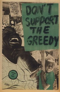 """""""Don't Support the Greedy. Support the Needy""""  The Black Panther Party (August 9, 1971).  [follow this link to find a bundle of videos and analyses related to the sociological study of social movements: http://www.thesociologicalcinema.com/1/category/social%20mvmtssocial%20changeresistanceb9cde5376b/1.html]  Artist: Emory Douglas"""