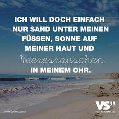 Ich will doch einfach nur Sand unter meinen Füssen, Sonne auf meiner Haut und Meeresrauschen in meinem Ohr. - VISUAL STATEMENTS®