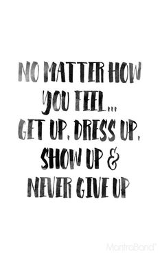 Get up, dress up and show up today! #bepositive #loveyourself
