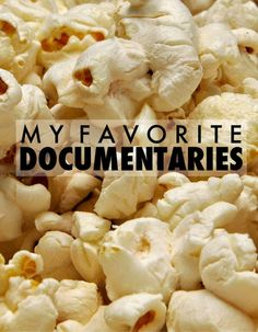 the college prepster's favorite documentaries - most of them are on netflix!