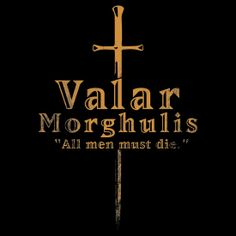 Valar Morghulis, the contrast of colour within the font is appealing to the eye and adds character and movement to the image. The symbol in the background adds more to what the image is.