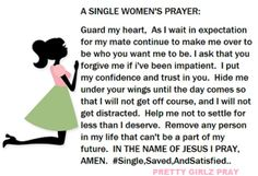 A Single Women's Prayer - Help me not to settle for less than I deserve. Remove any person in my life that can't be a part of my future.