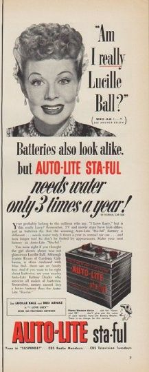 "Description: 1952 AUTO-LITE vintage print advertisement ""Am I really Lucille Ball"" -- ""Am I really Lucille Ball?"" Batteries also look alike, but Auto-Lite Sta-Ful needs water only 3 times a year! You were right if you thought the girl shown above was not glamorous Lucille Ball. Although Jeanne Evans of Gardena, California, is often confused with Miss Ball, there are no family ties. -- Size: The dimensions of the half-page advertisement are approximately 5.25 inches x 14 inches ..."