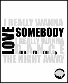 We Think Therefore We Create: Tune Tuesday // Maroon 5 - Love Somebody #Maroon5 #Love Somebody #music #lyrics #song http://wethinkthereforewecreate.blogspot.com/2013/07/tune-tuesday-love-somebody.html