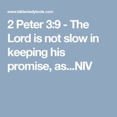 2 Peter 3:9 - The Lord is not slow in keeping his promise, as...NIV