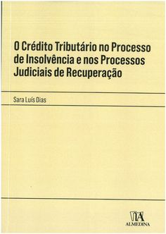 O crédito tributário no processo de insolvência e nos processos judiciais de recuperação / Sara Luís Dias Edições Almedina, 2021