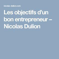 Les objectifs d'un bon entrepreneur – Nicolas Dulion