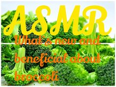 What's New and Beneficial About Broccoli ASMR http://www.youtube.com/watch?v=7OsCDvwvjrw