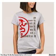 Too Busy To Be An Immortal T-Shirt