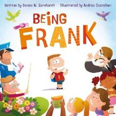 "From the Book Jacket: ""Honesty is the best policy."" That's Frank's motto. He tells the truth, the whole truth, and nothing but the truth. But Frank's overly frank comments tend to annoy his friends, his teachers, and even his mother - and now Frank is honestly unhappy."