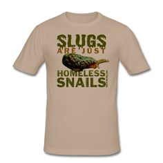 Slugs are just homeless snails. $16.95