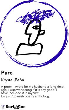 Pure by Krystal Peña https://scriggler.com/detailPost/story/53107 A poem I wrote for my husband a long time ago. I was wondering if it is any good. I have included it in my first English/Spanish poetry anthology.