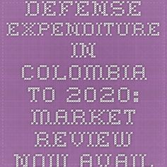 Defense Expenditure in Colombia to 2020: Market Review Now Available at iData Insights | iData Insights
