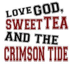 My hubby definitely loves God, sweet tea, and the Crimson Tide!