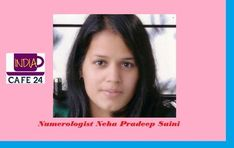 Interview of Numerologist Neha Pradeep Saini - Passionately dedicated towards predictive Science