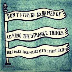 Stay weird <3