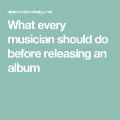 What every musician should do before releasing an album