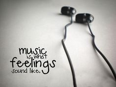 Music is what feelings sound like.