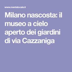 Milano nascosta: il museo a cielo aperto dei giardini di via Cazzaniga