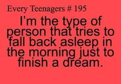 Every Teenagers # 195 | I'm the type of person that tries to fall back asleep in the morning just to finish a dream.